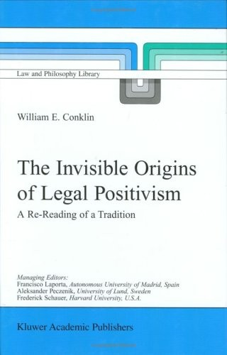 The Invisible Origins of Legal Positivism / A Re-Reading of a Tradition