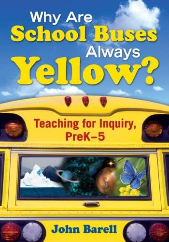 Why Are School Buses Always Yellow?: Teaching for Inquiry, Prek-5