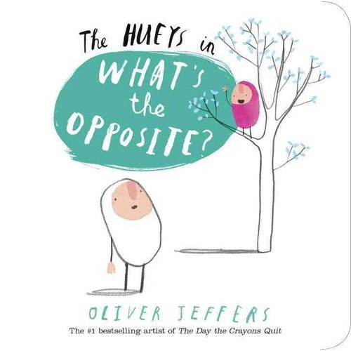 The Hueys: What`s the Opposite?: A Hueys Book