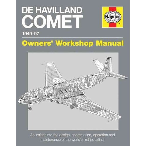 de Havilland Comet Manual 1949-97: An Insight Into the Design, Construction and Maintenance of the World`s First Jet Airliner