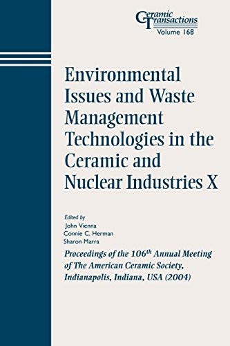Environmental Issues and Waste Management Technologies in the Ceramic and Nuclear Industries  X - Ceramic Transactions V168