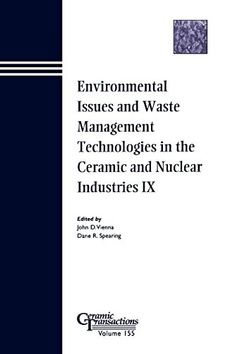 Environmental Issues and Waste Management Technologies in the Ceramic and Nuclear Industries IX - Ceramic Transactions V155