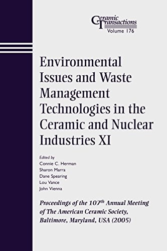 Environmental Issues and Waste Management Technologies in the Ceramic and Nuclear Industries VI - Ceramic Transactions V176